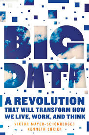 Big Data: A Revolution that will Transform how we Live, Work and Think by Mayer-Schonberger and Cukier